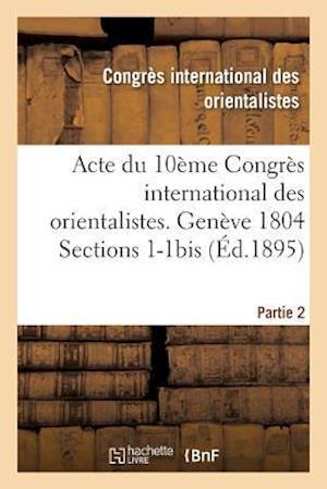 Bog, paperback Acte Du 10eme Congres International Des Orientalistes. Geneve 1804 Sections 1-1bis Partie 2