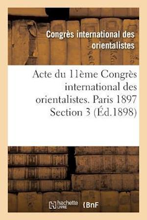 Bog, paperback Acte Du 11eme Congres International Des Orientalistes. Paris 1897 Section 3 = Acte Du 11a]me Congra]s International Des Orientalistes. Paris 1897 Sect af Congres International