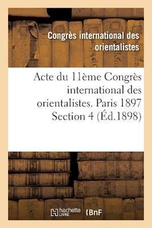 Bog, paperback Acte Du 11eme Congres International Des Orientalistes. Paris 1897 Section 4 = Acte Du 11a]me Congra]s International Des Orientalistes. Paris 1897 Sect af Congres International