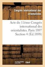 Acte Du 11ème Congrès International Des Orientalistes. Paris 1897 Section 4