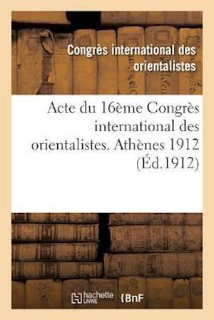 Bog, paperback Acte Du 16eme Congres International Des Orientalistes. Athenes 1912 = Acte Du 16a]me Congra]s International Des Orientalistes. Atha]nes 1912 af Congres International