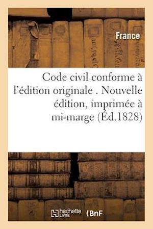 Bog, paperback Code Civil Conforme A L'Edition Originale . Nouvelle Edition, Imprimee a Mi-Marge = Code Civil Conforme A L'A(c)Dition Originale . Nouvelle A(c)Dition af France