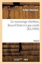 Le Mensonge Chretien Jesus-Christ N'a Pas Existe Tome 5