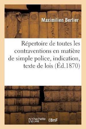 Bog, paperback Repertoire de Toutes Les Contraventions En Matiere de Simple Police, Indication Et Texte Des Lois af Berlier-M