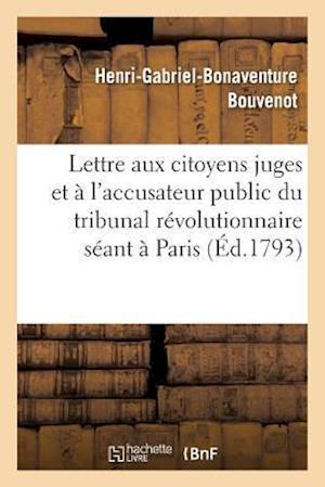Bog, paperback Lettre Aux Citoyens Juges Et A L'Accusateur Public Du Tribunal Revolutionnaire Seant a Paris