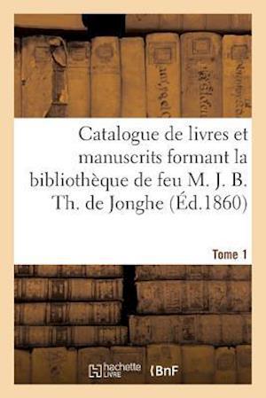 Bog, paperback Catalogue de Livres Et Manuscrits Formant La Bibliotheque de Feu M. J. B. Th. de Jonghe Tome 1 af Charles Ruelens