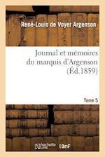 Journal Et Memoires Du Marquis D'Argenson. Tome 5 af Rene-Louis Voyer Argenson