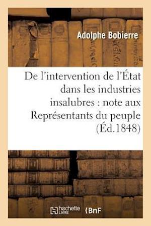 Bog, paperback de L'Intervention de L'Etat Dans Les Industries Insalubres, Adressee Aux Representants Du Peuple af Adolphe Bobierre