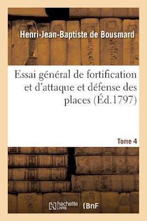 Bog, paperback Essai General de Fortification Et D'Attaque Et Defense Des Places Tome 4 af De Bousmard-H-J-B