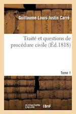 Traite Et Questions de Procedure Civile. Tome 1 = Traita(c) Et Questions de Proca(c)Dure Civile. Tome 1 af Carre-G-L-J