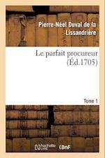 Le Parfait Procureur. Tome 1 af Duval De La Lissandriere