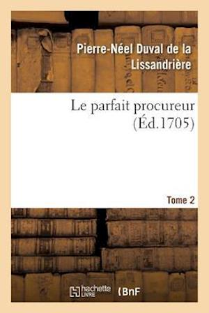 Bog, paperback Le Parfait Procureur. Tome 2 af Duval De La Lissandriere