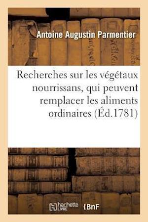 Bog, paperback Recherches Sur Les Vegetaux Nourrissans, Qui Peuvent Remplacer Les Aliments Ordinaires. = Recherches Sur Les Va(c)Ga(c)Taux Nourrissans, Qui Peuvent R af Antoine Augustin Parmentier