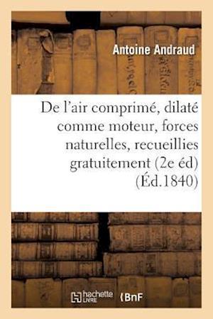 Bog, paperback de L'Air Comprime Et Dilate Comme Moteur, Ou Des Forces Naturelles, Recueillies Gratuitement = de L'Air Comprima(c) Et Dilata(c) Comme Moteur, Ou Des af Andraud-A