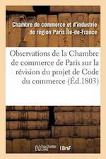 Observations de la Chambre de Commerce de Paris Sur La Revision Du Projet de Code Du Commerce af Chambre De Commerce