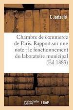 Chambre de Commerce de Paris. Rapport Sur Une Note Du Laboratoire Municipal Et Son Fonctionnement af F. Jarlauld