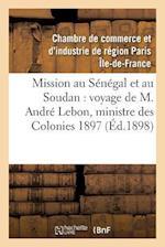 Mission Au Sénégal Et Au Soudan, Voyage de M. André Lebon, Ministre Des Colonies Octobre 1897