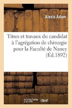 Bog, paperback Titres Et Travaux Du Candidat A L'Agregation de Chirurgie Pour La Faculte de Nancy af Adam