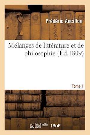 Bog, paperback Melanges de Litterature Et de Philosophie. Tome 1 = Ma(c)Langes de Litta(c)Rature Et de Philosophie. Tome 1 af Frederic Ancillon
