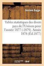 Tables Statistiques Des Divers Pays de L'Univers Pour L'Annee 1877 -1879. Annee 1878 = Tables Statistiques Des Divers Pays de L'Univers Pour L'Anna(c) af Bagge-G