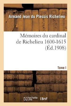 Bog, paperback Memoires Du Cardinal de Richelieu. T. Ier 1600-1615 af Armand Jean Du Plessis Richelieu