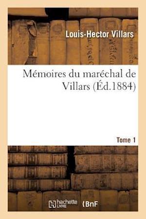 Bog, paperback Memoires Du Marechal de Villars. Tome 1 = Ma(c)Moires Du Mara(c)Chal de Villars. Tome 1 af Villars-L-H