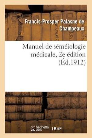 Bog, paperback Manuel de Semeiologie Medicale = Manuel de Sa(c)Ma(c)Iologie Ma(c)Dicale af Palasne De Champeaux-F-P