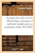 A Propos Du Code Civil Du Montenegro, Principes Et Methode Adoptes Pour Sa Confection, Lettre af Bogisi -V