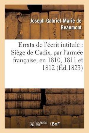 Bog, paperback Errata de L'Ecrit Intitule Siege de Cadix, Par L'Armee Francaise, En 1810, 1811 Et 1812 af De Beaumont-J-G-M