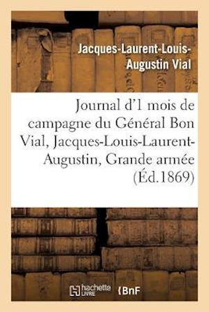 Bog, paperback Journal D'Un Mois de Campagne Du General Bon Vial, Jacques-Louis-Laurent-Augustin, a la Grande Armee af Jacques-Laurent-Louis-Augustin Vial