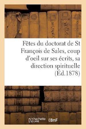 Bog, paperback Fetes Du Doctorat de St Francois de Sales, Coup D'Oeil Sur Ses Ecrits Et Sa Direction Spirituelle af Impr De Monnoyer