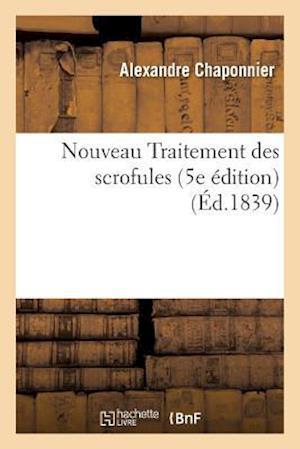 Bog, paperback Nouveau Traitement Des Scrofules Par Le Cher Chaponnier, 5e Edition, = Nouveau Traitement Des Scrofules Par Le Cher Chaponnier, 5e A(c)Dition, af Alexandre Chaponnier