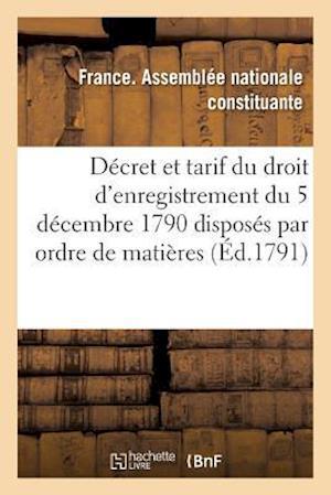 Bog, paperback Decret Et Tarif Du Droit D'Enregistrement Du 5 Decembre 1790 Disposes Par Ordre de Matieres af Assemblee Nationale