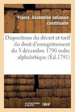 Dispositions Du Decret Et Tarif Du Droit D'Enregistrement Du 5 Decembre 1790 Par Ordre Alphabetique af Assemblee Nationale