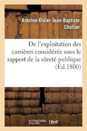 Bog, paperback de L'Exploitation Des Carrieres Consideree Sous Le Rapport de La Surete Publique af Antoine-Didier-Jean-Baptiste Challan