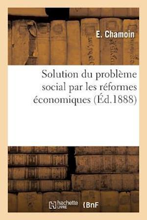 Bog, paperback Solution Du Probleme Social Par Les Reformes Economiques = Solution Du Probla]me Social Par Les Ra(c)Formes A(c)Conomiques af Chamoin-E