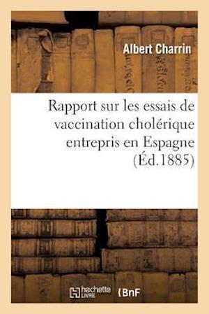 Bog, paperback Rapport Sur Les Essais de Vaccination Cholerique Entrepris En Espagne af Albert Charrin