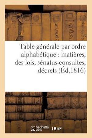 Bog, paperback Table Generale Par Ordre Alphabetique de Matieres, Des Lois, Senatus-Consultes, Decrets = Table Ga(c)Na(c)Rale Par Ordre Alphaba(c)Tique de Matia]res, af Louis Rondonneau