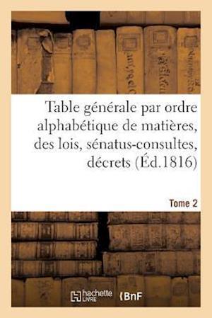 Bog, paperback Table Generale Par Ordre Alphabetique de Matieres, Des Lois, Senatus-Consultes, Decrets Tome 2 af Louis Rondonneau
