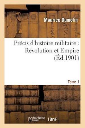 Bog, paperback Precis D'Histoire Militaire: Revolution Et Empire. Tome 1 af Maurice Dumolin