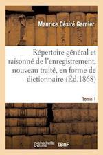 Repertoire General Et Raisonne de L'Enregistrement, Nouveau Traite, En Forme de Dictionnaire Tome 1 af Maurice Desire Garnier
