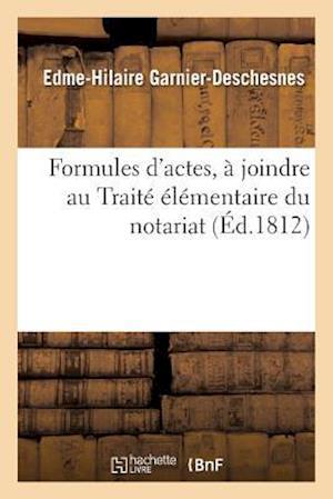 Bog, paperback Formules D'Actes, a Joindre Au Traite Elementaire Du Notariat = Formules D'Actes, a Joindre Au Traita(c) A(c)La(c)Mentaire Du Notariat