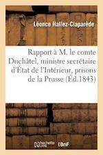 Rapport A M. Le Comte Duchatel, Ministre Secretaire D'Etat de L'Interieur & Prisons de La Prusse af Leonce Hallez-Claparede