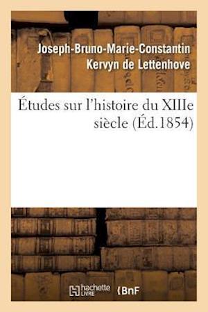Bog, paperback Etudes Sur L'Histoire Du Xiiie Siecle = A0/00tudes Sur L'Histoire Du Xiiie Sia]cle af Kervyn De Lettenhove-J-B