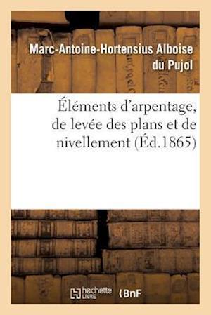 Bog, paperback Elements D'Arpentage, de Levee Des Plans Et de Nivellement 1865 af Alboise Du Pujol-M-A-H