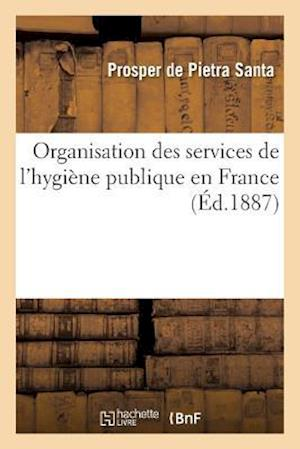 Bog, paperback Organisation Des Services de L'Hygiene Publique En France = Organisation Des Services de L'Hygia]ne Publique En France af Prosper De Pietra Santa