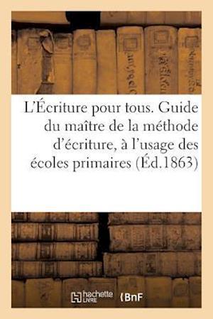 Bog, paperback L'Ecriture Pour Tous. Guide Du Maitre de La Methode D'Ecriture, A L'Usage Des Ecoles Primaires af Sans Auteur