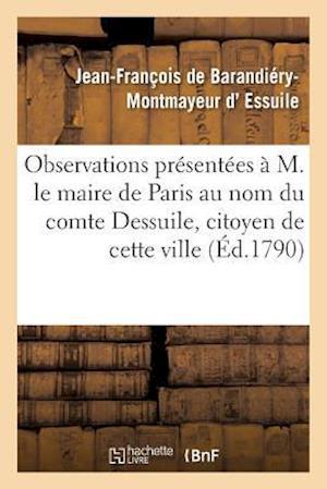 Bog, paperback Observations Presentees A M. Le Maire de Paris Au Nom Du Comte Dessuile, Citoyen de Cette Ville af D. Essuile-J-F-M
