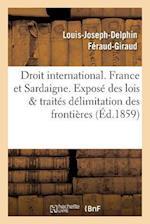Droit International. France Et Sardaigne. Expose Des Lois Et Traites, Delimitation Des Frontieres
