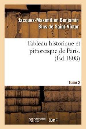 Bog, paperback Tableau Historique Et Pittoresque de Paris. Tome 2 af Jacques-Maximilien Benjamin Bins de Saint-Victor